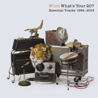 wilco: What's Your 20?: Essential Tracks 1994-2014