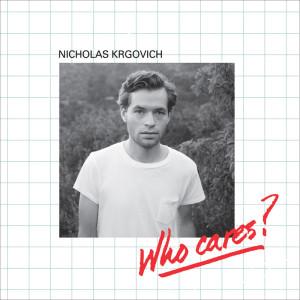 Nicholas Krgovich『Who Cares? + On Cahuenga』
