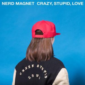 ナードマグネット『CRAZY, STUPID, LOVE』