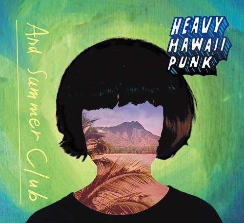 And Summer Club『HEAVY HAWAII PUNK』